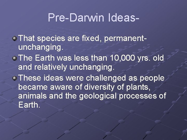 Pre-Darwin Ideas. That species are fixed, permanentunchanging. The Earth was less than 10, 000