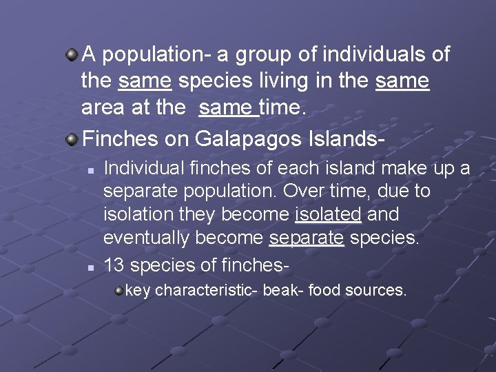 A population- a group of individuals of the same species living in the same