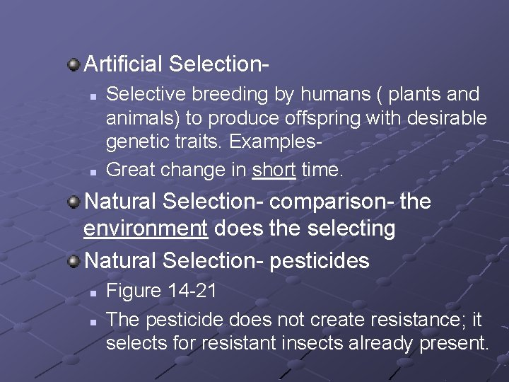 Artificial Selectionn n Selective breeding by humans ( plants and animals) to produce offspring