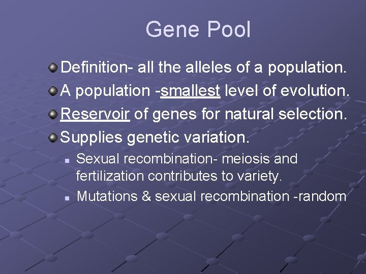Gene Pool Definition- all the alleles of a population. A population -smallest level of