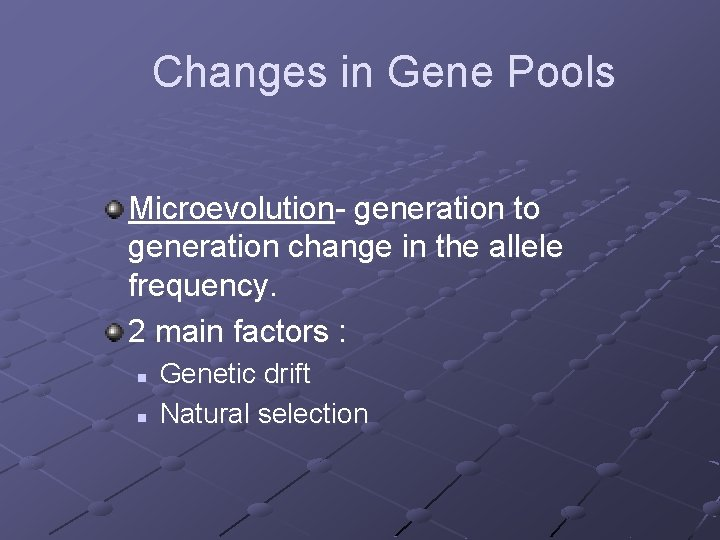 Changes in Gene Pools Microevolution- generation to generation change in the allele frequency. 2