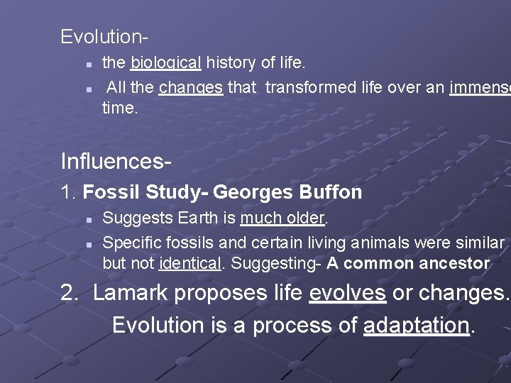Evolution- n n the biological history of life. All the changes that transformed life