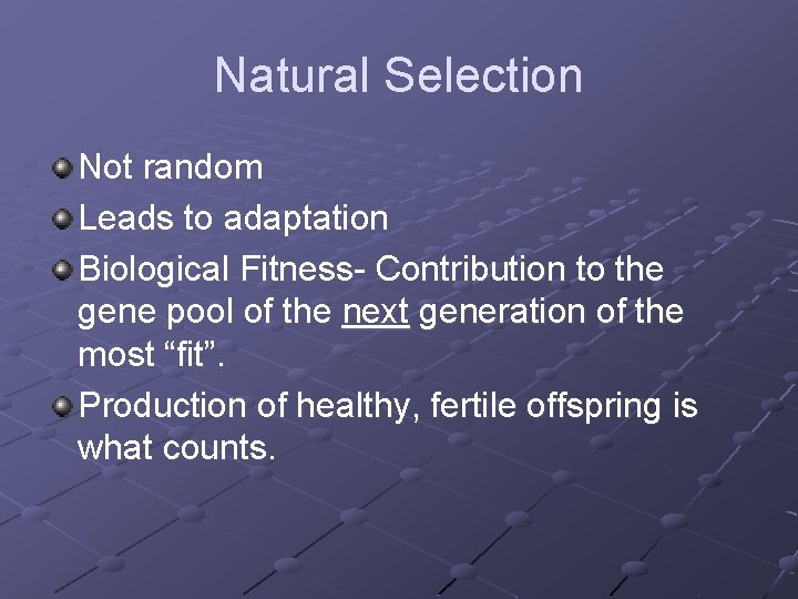 Natural Selection Not random Leads to adaptation Biological Fitness- Contribution to the gene pool