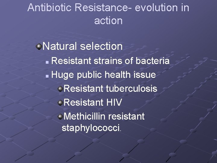 Antibiotic Resistance- evolution in action Natural selection Resistant strains of bacteria n Huge public