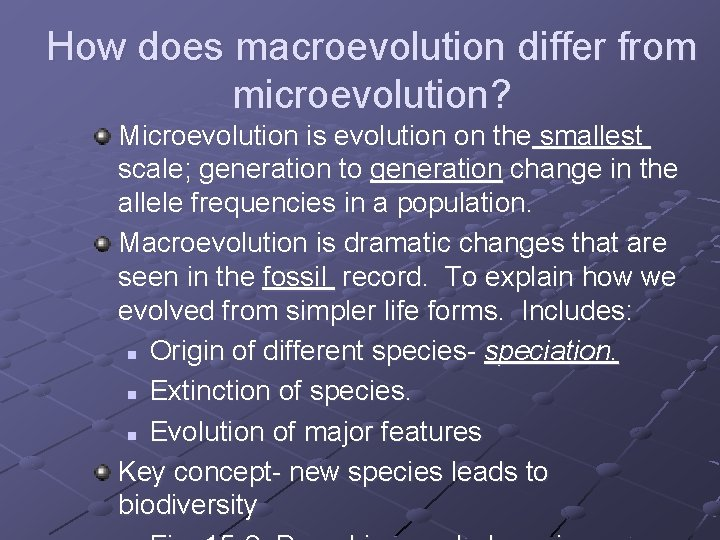 How does macroevolution differ from microevolution? Microevolution is evolution on the smallest scale; generation