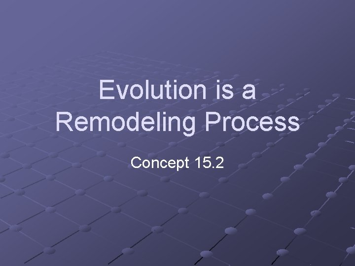 Evolution is a Remodeling Process Concept 15. 2
