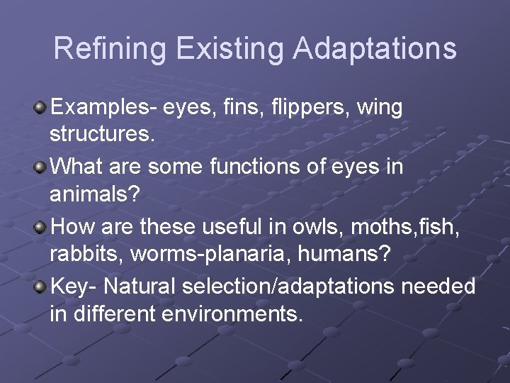 Refining Existing Adaptations Examples- eyes, fins, flippers, wing structures. What are some functions of