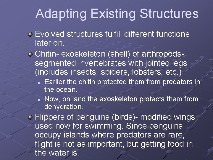 Adapting Existing Structures Evolved structures fulfill different functions later on. Chitin- exoskeleton (shell) of