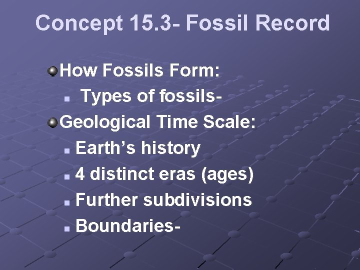 Concept 15. 3 - Fossil Record How Fossils Form: n Types of fossils. Geological