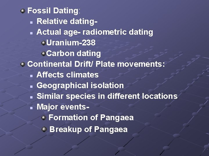 Fossil Dating: n Relative datingn Actual age- radiometric dating Uranium-238 Carbon dating Continental Drift/