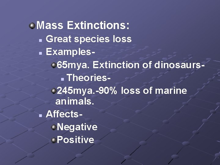 Mass Extinctions: Great species loss n Examples 65 mya. Extinction of dinosaursn Theories 245