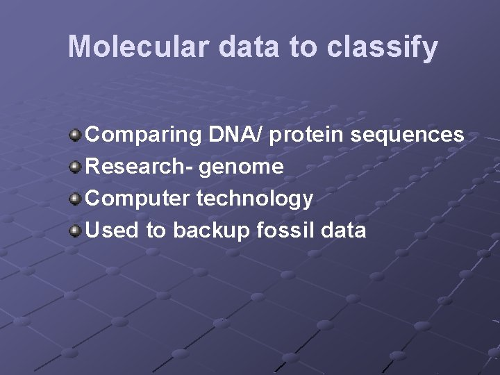 Molecular data to classify Comparing DNA/ protein sequences Research- genome Computer technology Used to