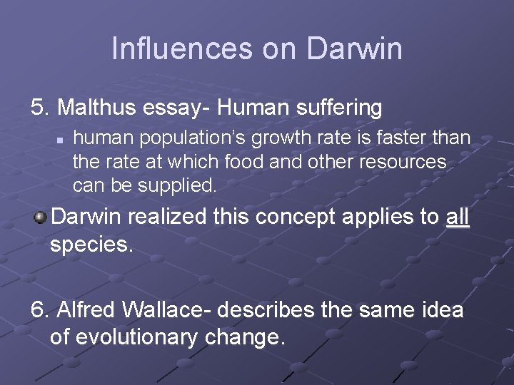 Influences on Darwin 5. Malthus essay- Human suffering n human population's growth rate is