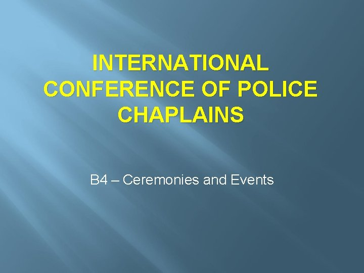INTERNATIONAL CONFERENCE OF POLICE CHAPLAINS B 4 – Ceremonies and Events