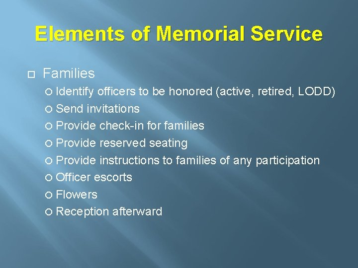 Elements of Memorial Service Families Identify officers to be honored (active, retired, LODD) Send