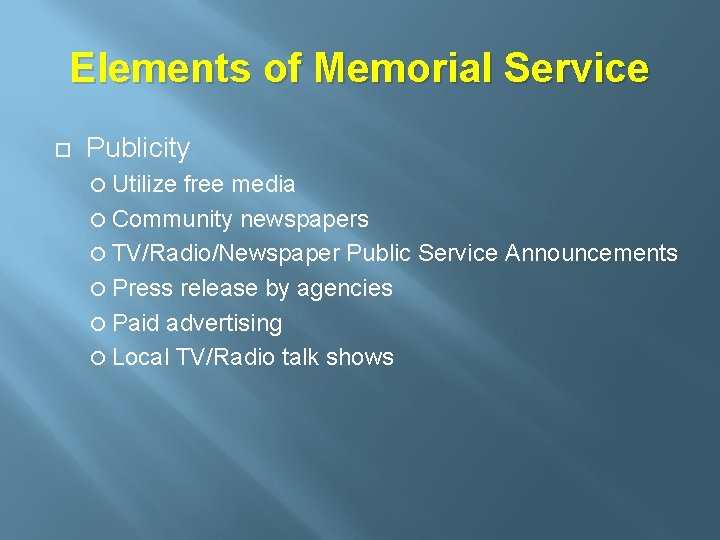 Elements of Memorial Service Publicity Utilize free media Community newspapers TV/Radio/Newspaper Public Service Announcements