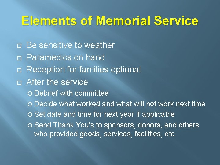 Elements of Memorial Service Be sensitive to weather Paramedics on hand Reception for families