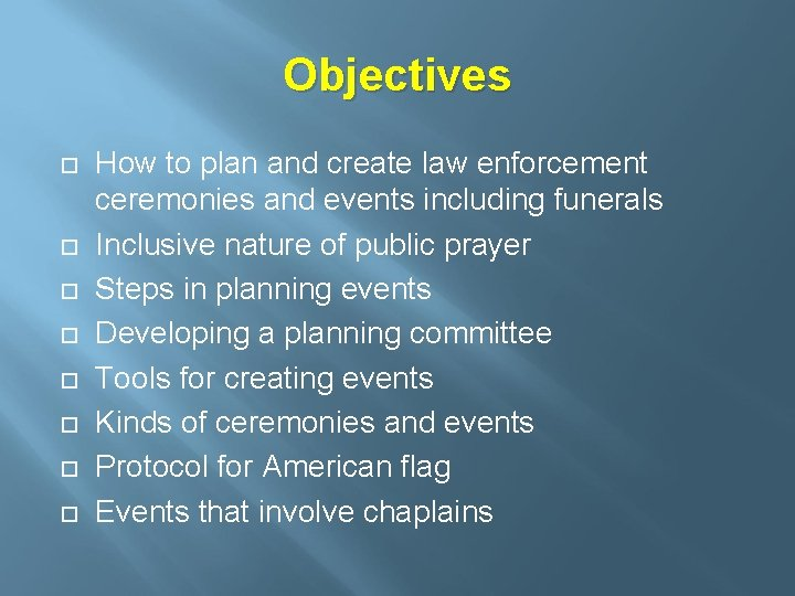 Objectives How to plan and create law enforcement ceremonies and events including funerals Inclusive