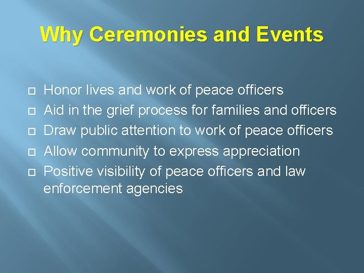Why Ceremonies and Events Honor lives and work of peace officers Aid in the