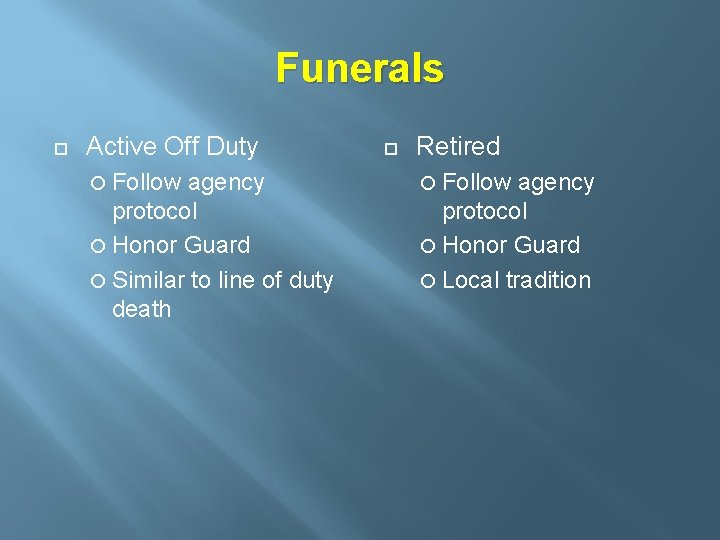 Funerals Active Off Duty Follow agency protocol Honor Guard Similar to line of duty