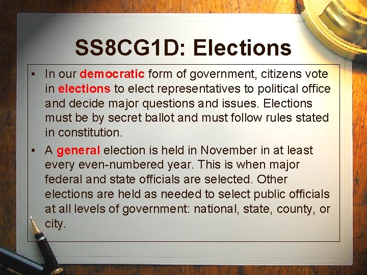 SS 8 CG 1 D: Elections • In our democratic form of government, citizens