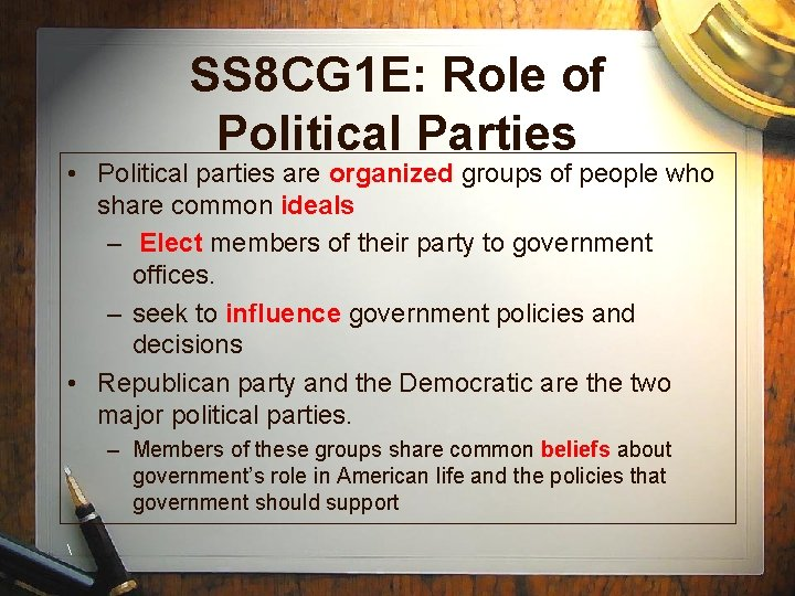 SS 8 CG 1 E: Role of Political Parties • Political parties are organized