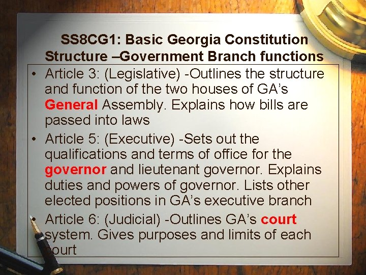 SS 8 CG 1: Basic Georgia Constitution Structure –Government Branch functions • Article 3: