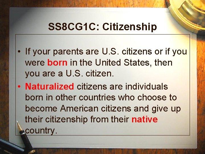 SS 8 CG 1 C: Citizenship • If your parents are U. S. citizens