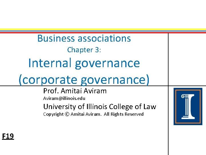 Business associations Chapter 3: Internal governance (corporate governance) Prof. Amitai Aviram@illinois. edu University of