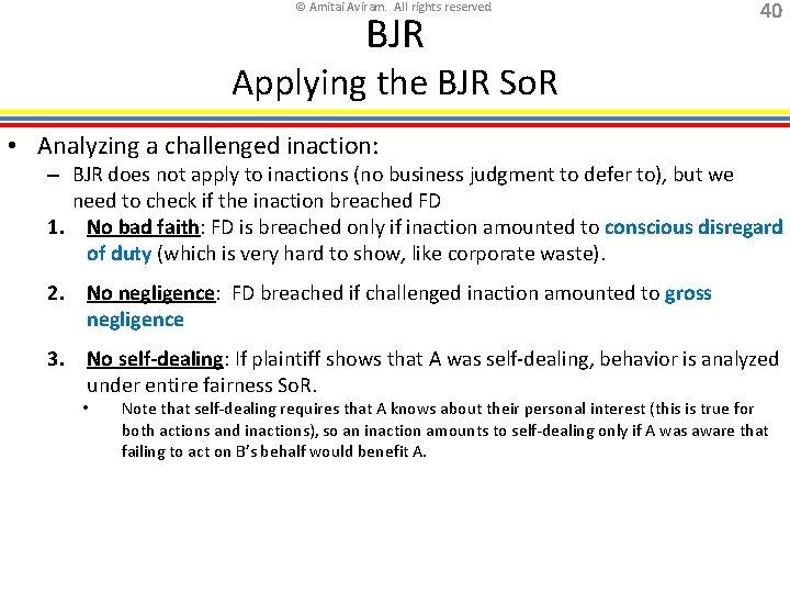 © Amitai Aviram. All rights reserved. BJR 40 Applying the BJR So. R •