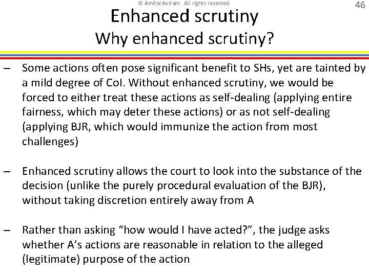 © Amitai Aviram. All rights reserved. Enhanced scrutiny 46 Why enhanced scrutiny? – Some