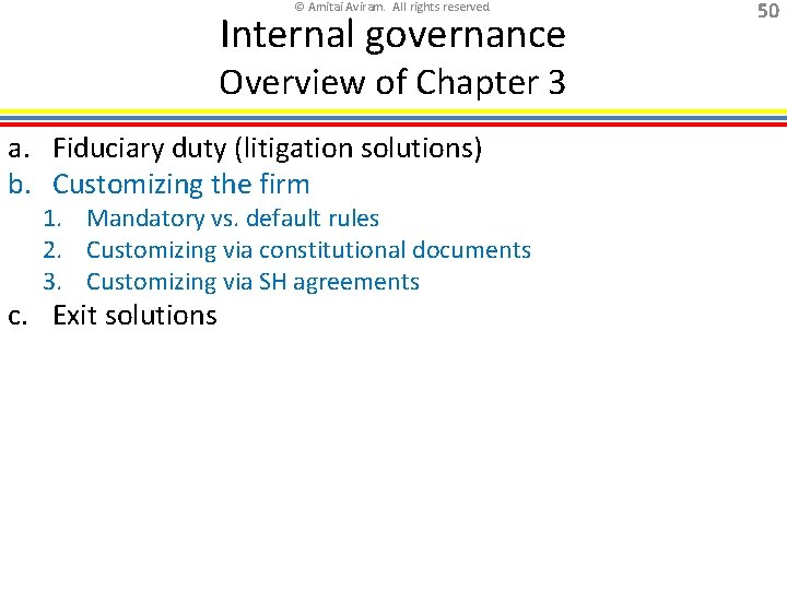 © Amitai Aviram. All rights reserved. Internal governance Overview of Chapter 3 a. Fiduciary