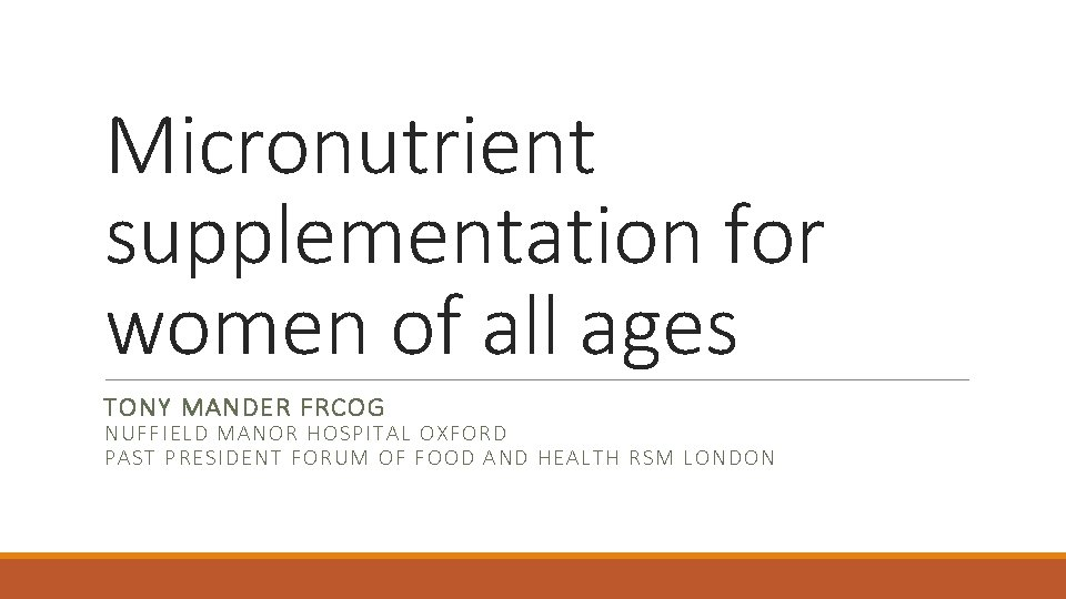 Micronutrient supplementation for women of all ages TONY MANDER FRCOG NUFFI ELD MANO R