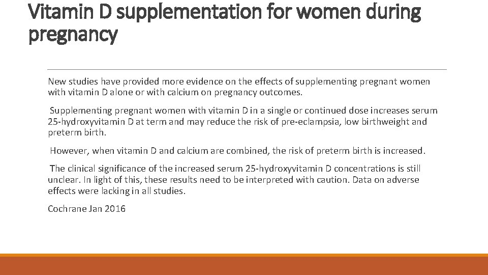 Vitamin D supplementation for women during pregnancy New studies have provided more evidence on
