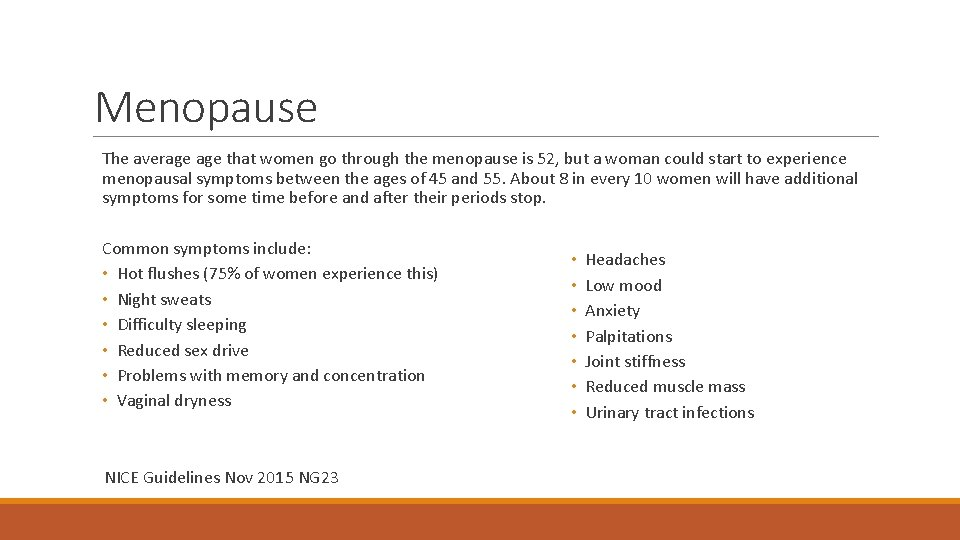 Menopause The average that women go through the menopause is 52, but a woman