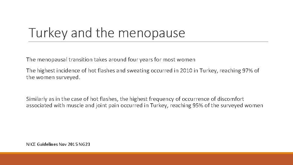 Turkey and the menopause The menopausal transition takes around four years for most women