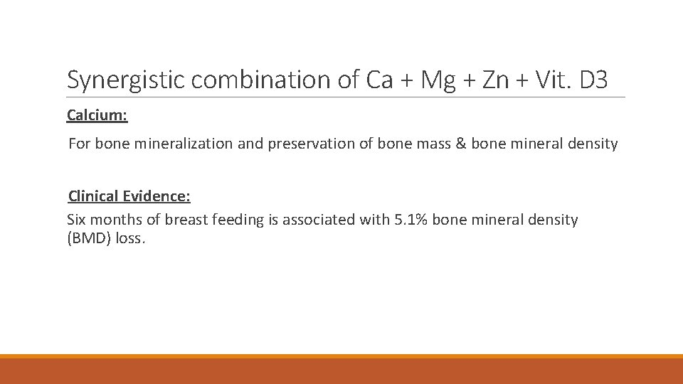 Synergistic combination of Ca + Mg + Zn + Vit. D 3 Calcium: For