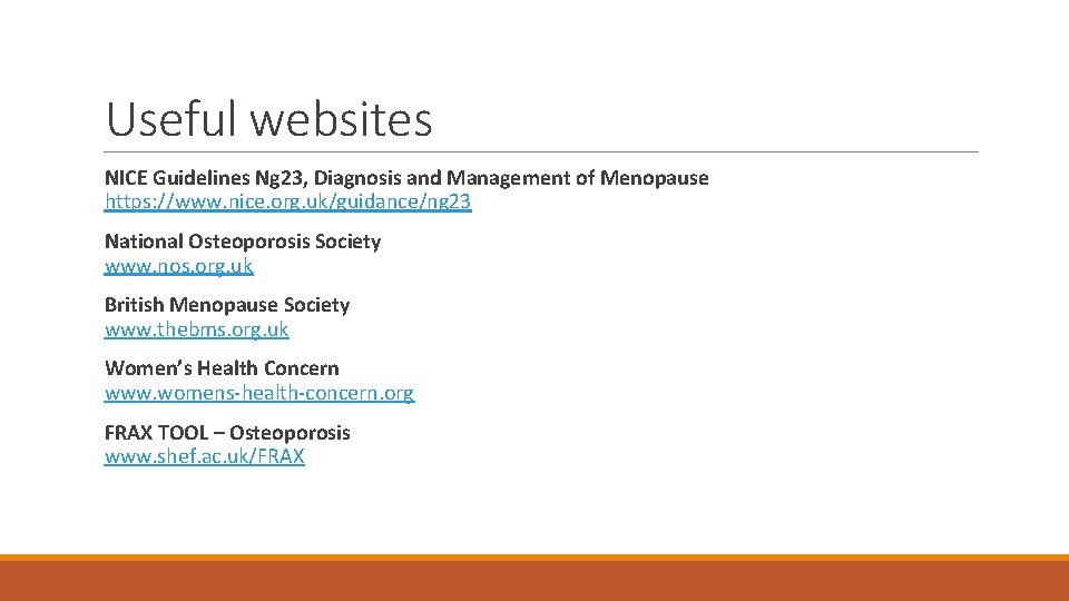 Useful websites NICE Guidelines Ng 23, Diagnosis and Management of Menopause https: //www. nice.