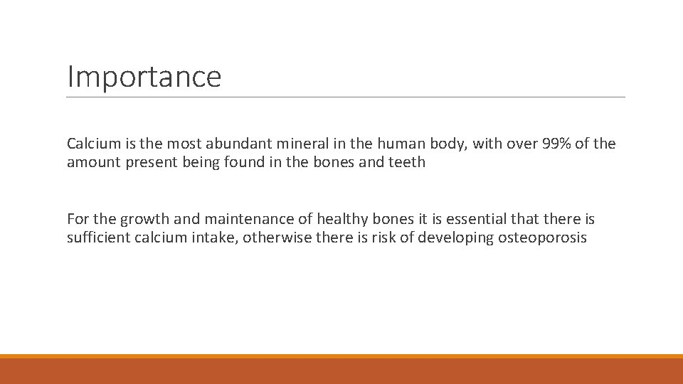 Importance Calcium is the most abundant mineral in the human body, with over 99%