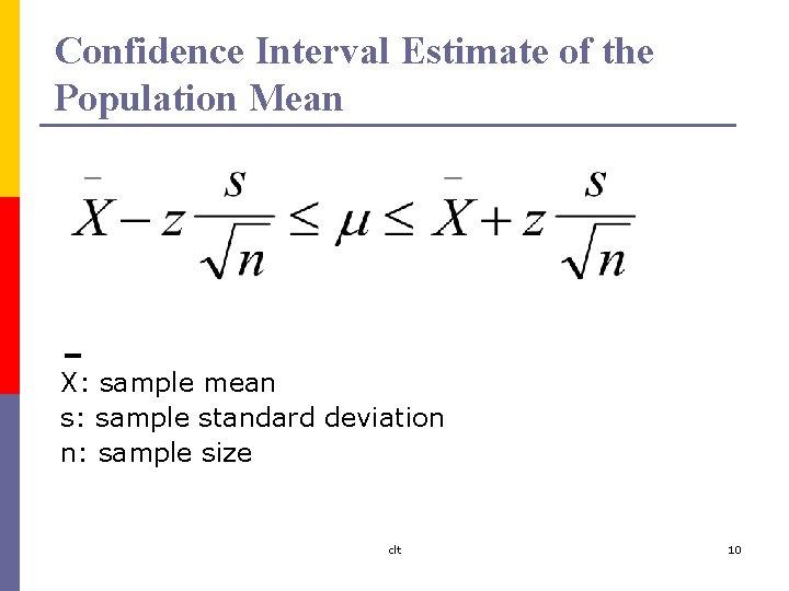Confidence Interval Estimate of the Population Mean -X: sample mean s: sample standard deviation