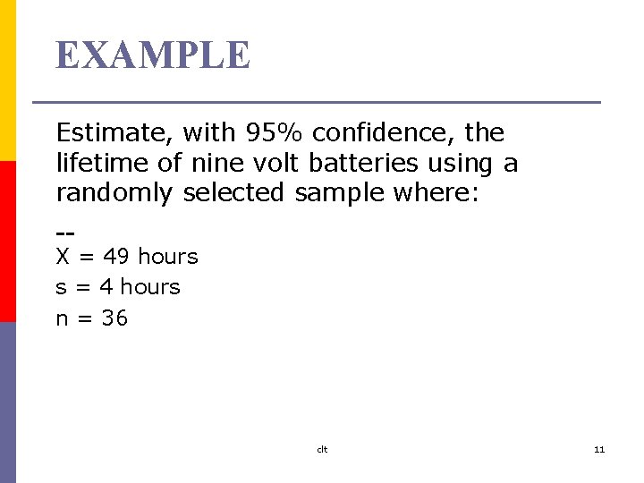 EXAMPLE Estimate, with 95% confidence, the lifetime of nine volt batteries using a randomly