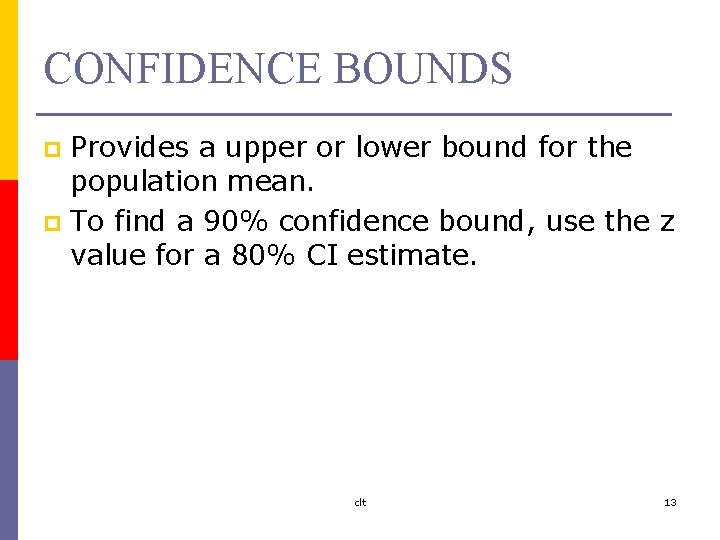 CONFIDENCE BOUNDS Provides a upper or lower bound for the population mean. p To