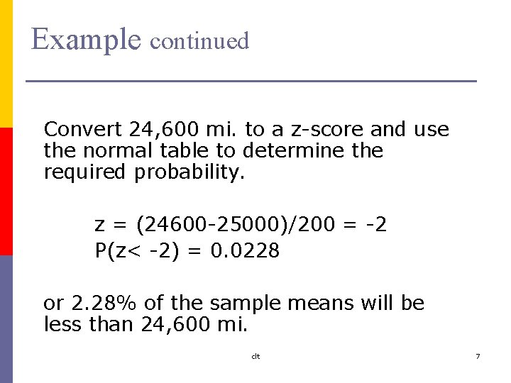 Example continued Convert 24, 600 mi. to a z-score and use the normal table