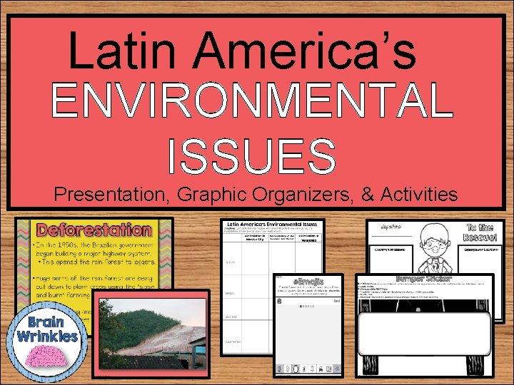 Latin America's ENVIRONMENTAL ISSUES Presentation, Graphic Organizers, & Activities