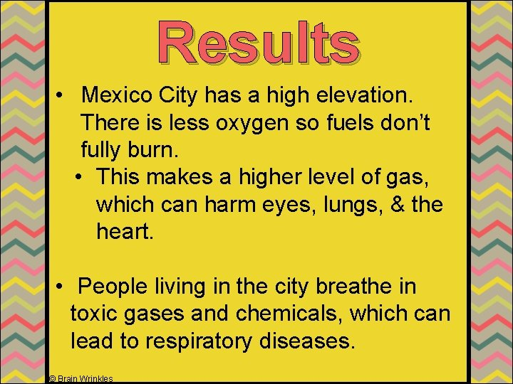 Results • Mexico City has a high elevation. There is less oxygen so fuels
