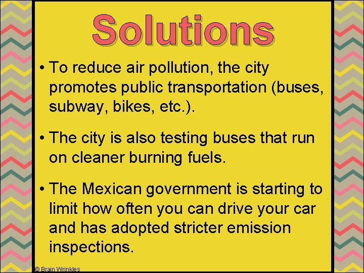 Solutions • To reduce air pollution, the city promotes public transportation (buses, subway, bikes,
