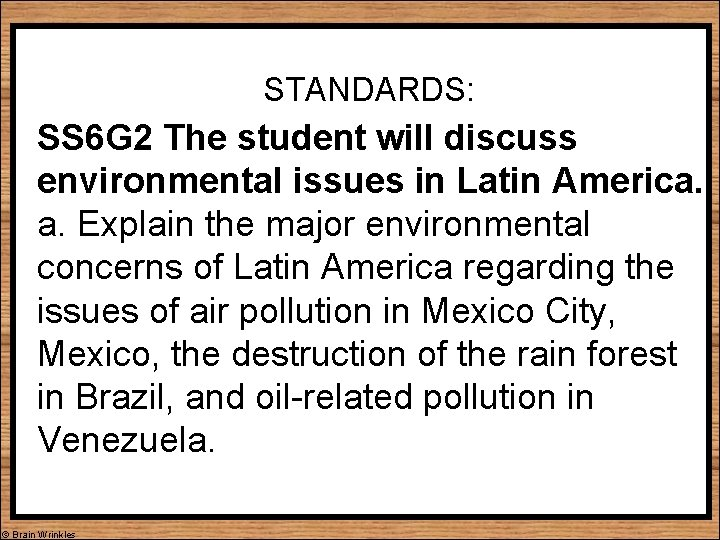 STANDARDS: SS 6 G 2 The student will discuss environmental issues in Latin America.