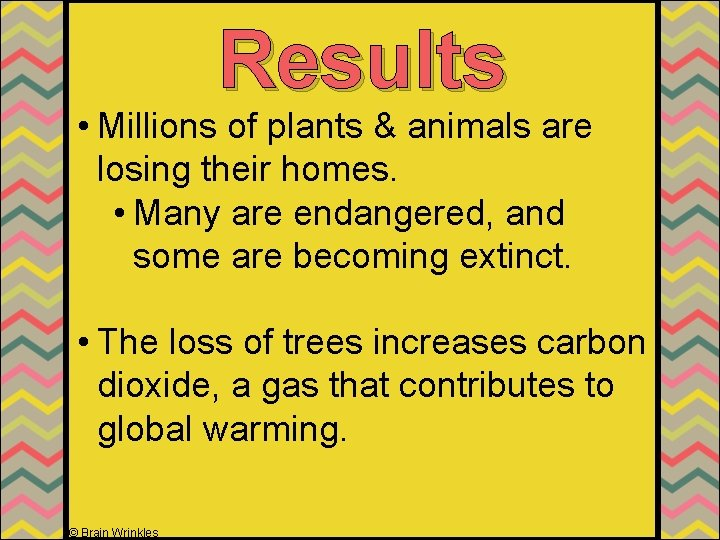 Results • Millions of plants & animals are losing their homes. • Many are