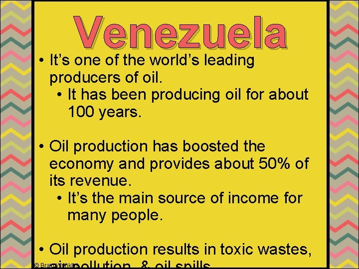 Venezuela • It's one of the world's leading producers of oil. • It has
