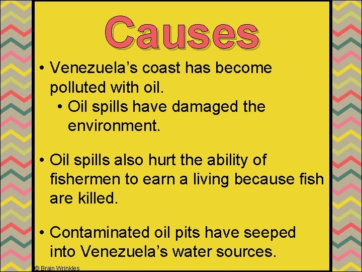 Causes • Venezuela's coast has become polluted with oil. • Oil spills have damaged